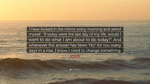 steve jobs quote i have looked in the mirror every morning and steve jobs quote i have looked in the mirror every morning and asked myself