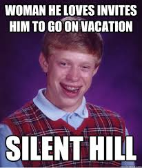 Woman he loves invites him to go on vacation Silent Hill - Bad ... via Relatably.com