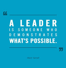 A leader is someone who demonstrates what's possible. - Mark ...