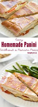 easy homemade panini out a panini press perfectly cooked panini crunchy and toasted on the outside warm gooey and
