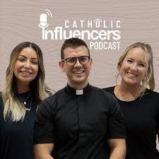 Catholic Influencers Podcast with Fr. Rob Galea