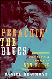 Preachin' the Blues: The Life and Times of <b>Son House</b>: Beaumont ...