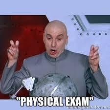 """PHYSICAL EXAM"""" - Dr Evil meme   Meme Generator via Relatably.com"""