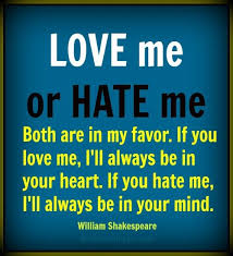 "QUOTE OF THE DAY: Explain this Shakespeare quote: ""Love me or hate ... via Relatably.com"