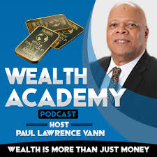 Wealth Academy Podcast - Wealth Is More Than Just Money