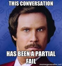 this conversation has been a partial fail - Ron Burgundy | Meme ... via Relatably.com