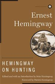 hemingway on hunting book by ernest hemingway official hemingway on hunting book by ernest hemingway official publisher page simon schuster