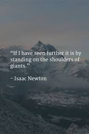 best ideas about isaac newton newton quotes if i have seen further it is by standing on the shoulders of giants newton inspirationalinspirational
