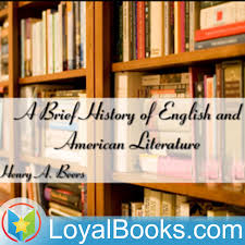 A Brief History of English and American Literature by Henry A. Beers