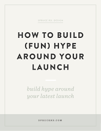 how to build fun hype around your launch spruce rd we re often too serious about marketing our own brand i caught up