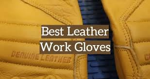 <b>Top</b> 10 <b>Best</b> Leather Work Gloves [2019 Reviews] - Leather Toolkits