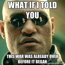 what if i told you this war was already over before it began ... via Relatably.com