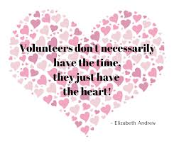 Image result for Volunteers don't necessarily have the time; they just have the heart. Elizabeth Andrew