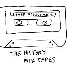 The History Mixtapes: Liner Notes