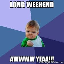 Long Weekend Awwww Yeaa!!! - Success Kid | Meme Generator via Relatably.com