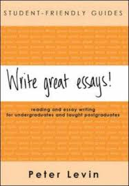 write great essays reading and essay writing for undergraduates  write great essays reading and essay writing for undergraduates and taught postgraduates student friendly guides series amazoncouk peter levin books