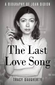 review the last love song a biography of joan didion by tracy the last love song by tracy daugherty