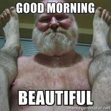 GOOD MORNING BEAUTIFUL - good morning son | Meme Generator via Relatably.com