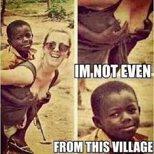 Im not even from this village | Funny Dirty Adult Jokes, Memes ... via Relatably.com