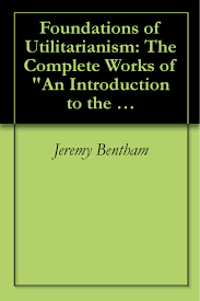 cheap act utilitarianism act utilitarianism deals on line at get quotations middot foundations of utilitarianism the complete works of an introduction to the principles of morals