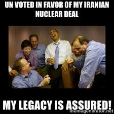 un voted in favor of my iranian nuclear deal my legacy is assured ... via Relatably.com
