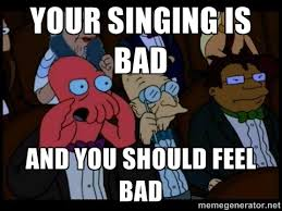 Your singing is bad and you should feel bad - Zoidberg | Meme ... via Relatably.com