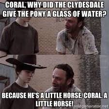 Coral, why did the Clydesdale give the pony a glass of water ... via Relatably.com