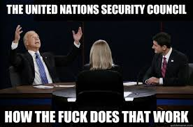 The United Nations Security Council How the fuck does that work ... via Relatably.com