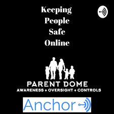 First podcast of Parent Dome on Anchor.fm discussing Internet Safety