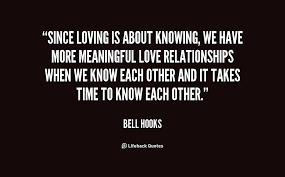 Since loving is about knowing, we have more meaningful love ...