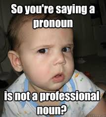 A pronoun can replace a noun or another pronoun. You use pronouns ... via Relatably.com