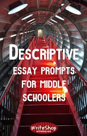 descriptive essay prompts for middle schoolers • writeshop descriptive essay prompts for middle schoolers
