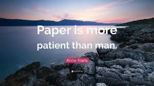 Anne Frank Quote     Paper is more patient than man