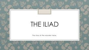 the iliad themes and essay structure week the iliad the story of the wooden horse