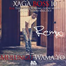 xaga boss ft tiye p smaq robking goose major jae cash xaga boss10 ft tiye p smaq robking goose major jae cash zayellow man dot mulungu wama yo remix