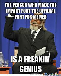 Impact: The Best Font For Memes Since Forever by bokscheck - Meme ... via Relatably.com