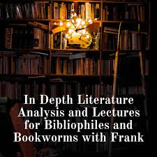 In Depth Literature Analysis and Lectures for Bibliophiles and Bookworms with Frank