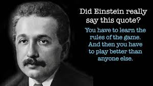 the misquoted albert einstein you have to learn the rules of the the misquoted albert einstein you have to learn the rules of the game