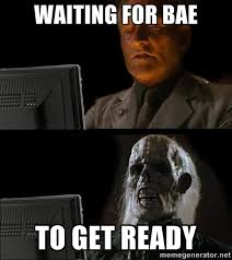Waiting For Bae To Get Ready - Waiting For   Meme Generator via Relatably.com