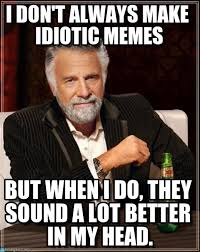 I Don't Always Make Idiotic Memes en Memegen via Relatably.com