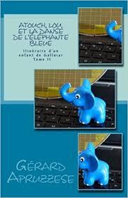 Atouch, Lou et la <b>danse</b> de l'éléphante bleue: Itinéraire d'un enfant ...