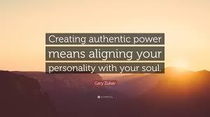 gary zukav quote creating authentic power means aligning your gary zukav quote creating authentic power means aligning your personality your soul