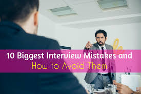 biggest interview blunders and how to avoid them 10 biggest interview mistakes and how to avoid them