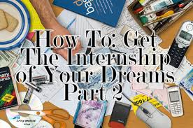how to get the internship of your dreams part college fashion how to get the internship of your dreams part 2