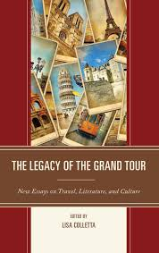 the legacy of the grand tour new essays on travel literature the legacy of the grand tour new essays on travel literature and culture lisa colletta james buzard chloe chard clare elizabeth hornsby