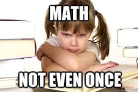 Math not even once - Math - quickmeme via Relatably.com
