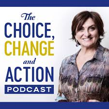 The Choice, Change & Action Podcast