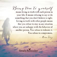 being true to yourself means living in truth each person in being true to yourself means living in truth each person in your life it means refusing to by brian tracy