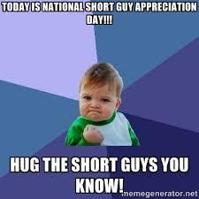 Today is National short guy appreciation day!!! Hug the short guys ... via Relatably.com