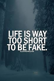 "Life is way too short to be fake."" However, time really has ... via Relatably.com"